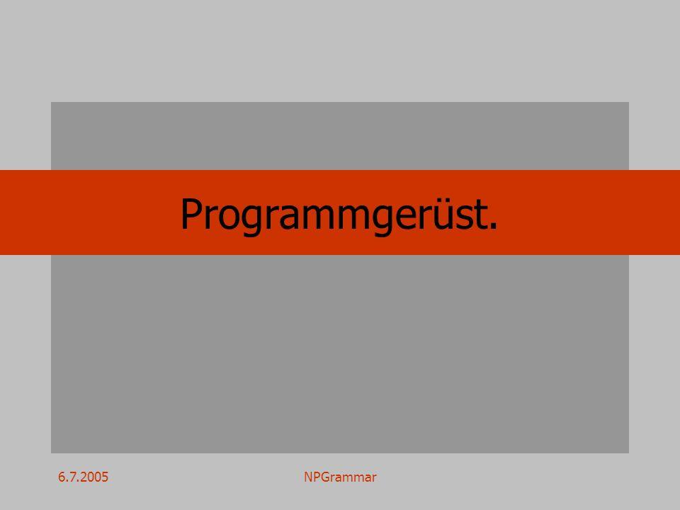 6.7.2005NPGrammar Programmgerüst.