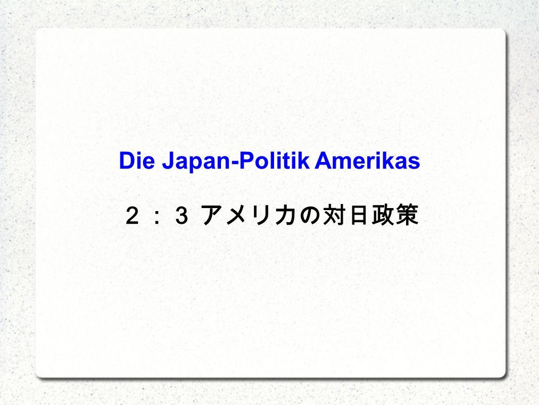 Die Japan-Politik Amerikas