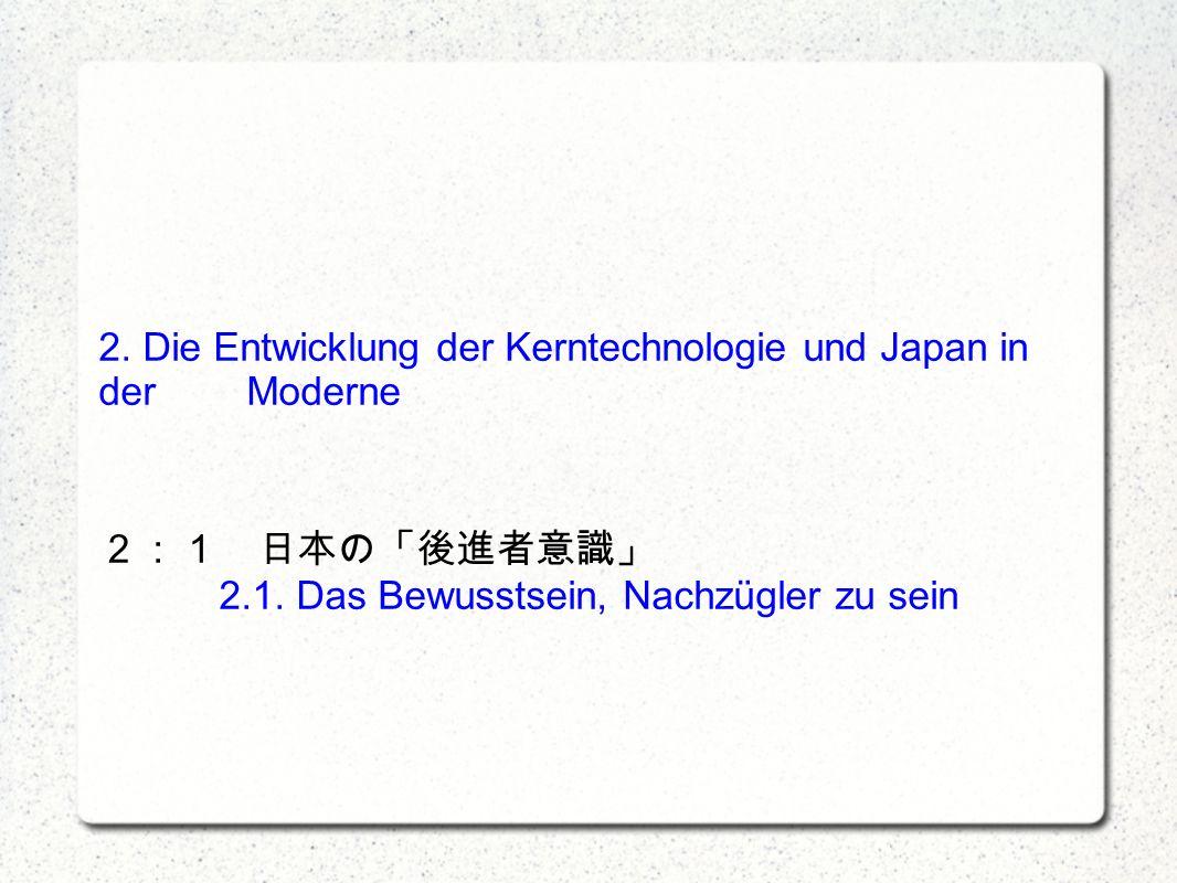 2. Die Entwicklung der Kerntechnologie und Japan in der Moderne 2.1.
