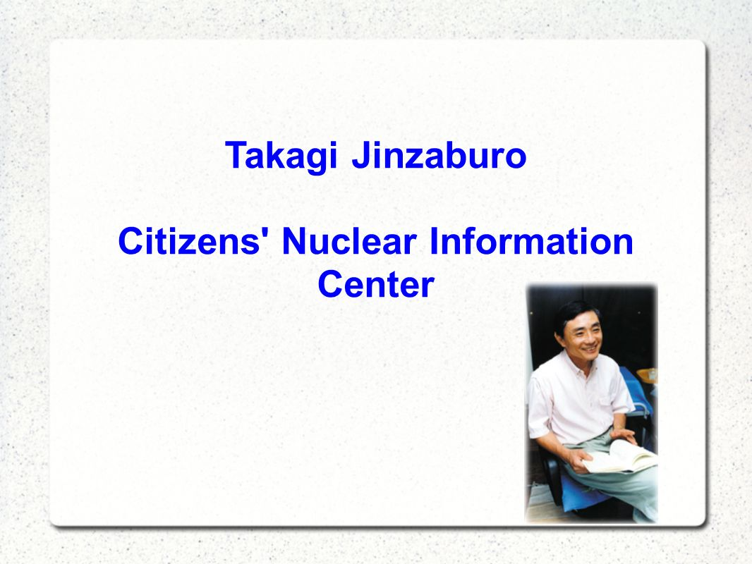 Takagi Jinzaburo Citizens Nuclear Information Center