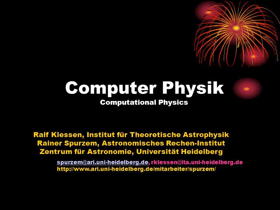 1 Computer Physik Computational Physics Ralf Klessen, Institut für Theoretische Astrophysik Rainer Spurzem, Astronomisches Rechen-Institut Zentrum für