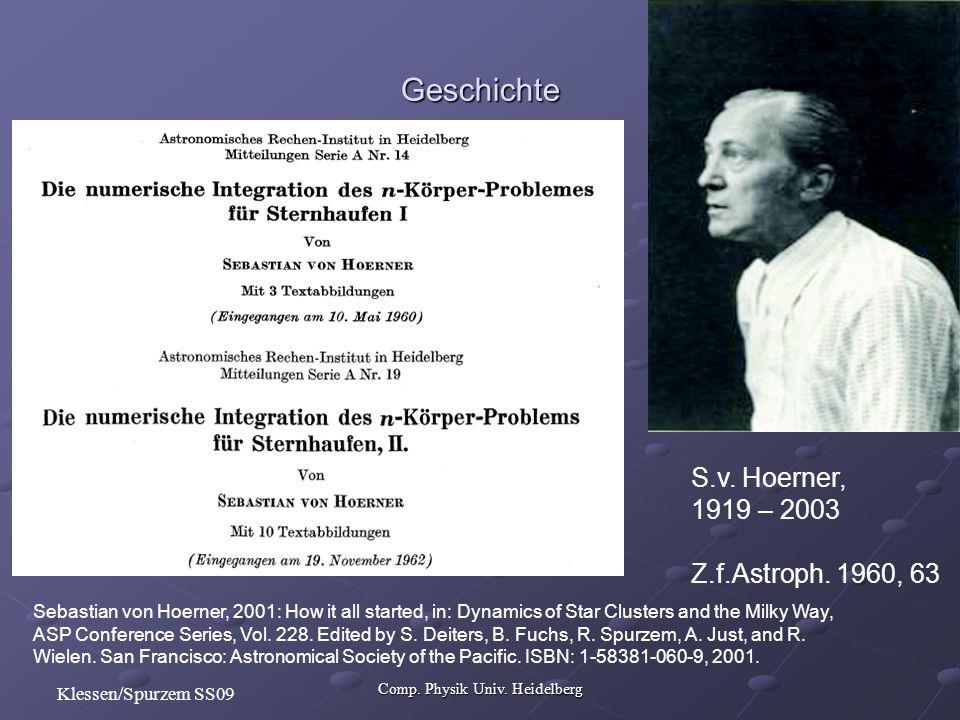 Comp. Physik Univ. Heidelberg Klessen/Spurzem SS09 Geschichte S.v. Hoerner, 1919 – 2003 Z.f.Astroph. 1960, 63 Sebastian von Hoerner, 2001: How it all