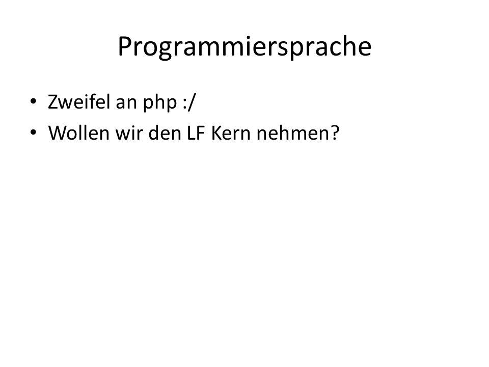 Programmiersprache Zweifel an php :/ Wollen wir den LF Kern nehmen
