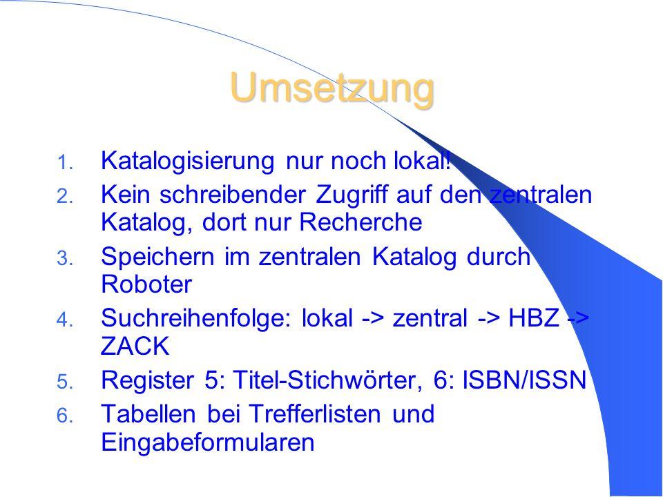 3 Umsetzung 1.Katalogisierung nur noch lokal. 2.
