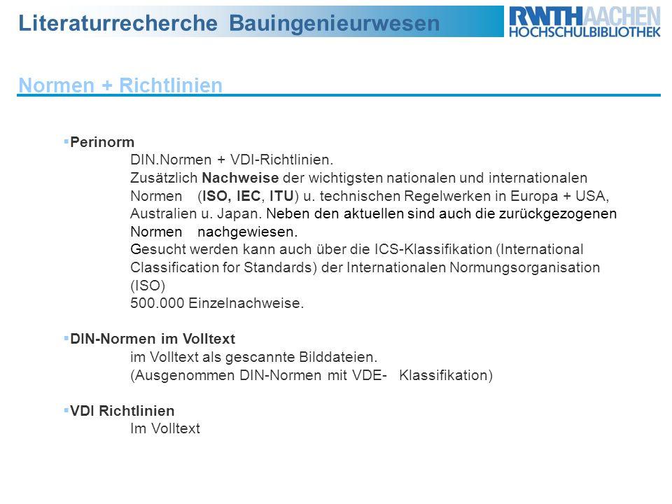 Literaturrecherche Bauingenieurwesen Normen + Richtlinien Perinorm DIN.Normen + VDI-Richtlinien. Zusätzlich Nachweise der wichtigsten nationalen und i