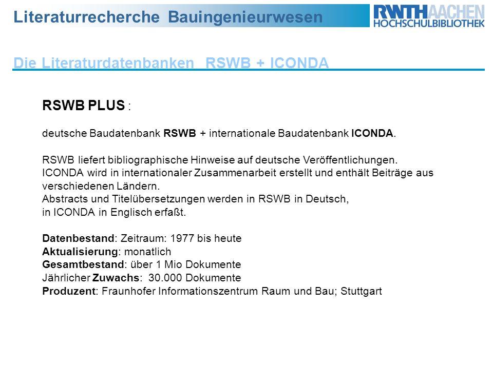 Literaturrecherche Bauingenieurwesen Die Literaturdatenbanken RSWB + ICONDA RSWB PLUS : deutsche Baudatenbank RSWB + internationale Baudatenbank ICOND