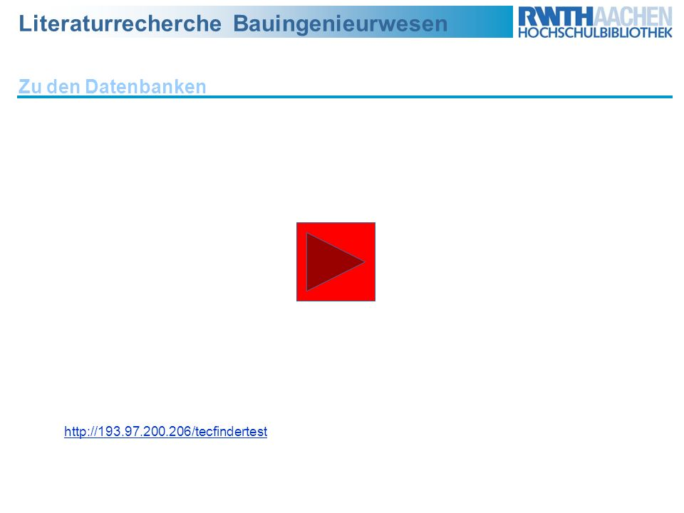 Literaturrecherche Bauingenieurwesen Zu den Datenbanken http://193.97.200.206/tecfindertest