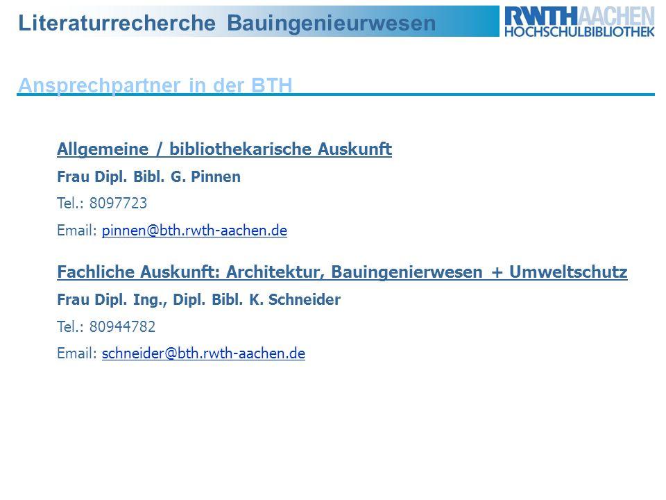 Literaturrecherche Bauingenieurwesen Ansprechpartner in der BTH Allgemeine / bibliothekarische Auskunft Frau Dipl. Bibl. G. Pinnen Tel.: 8097723 Email