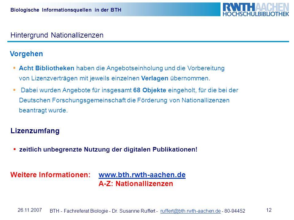 BTH - Fachreferat Biologie - Dr. Susanne Ruffert - ruffert@bth.rwth-aachen.de - 80-94452ruffert@bth.rwth-aachen.de 1226.11.2007 Biologische Informatio