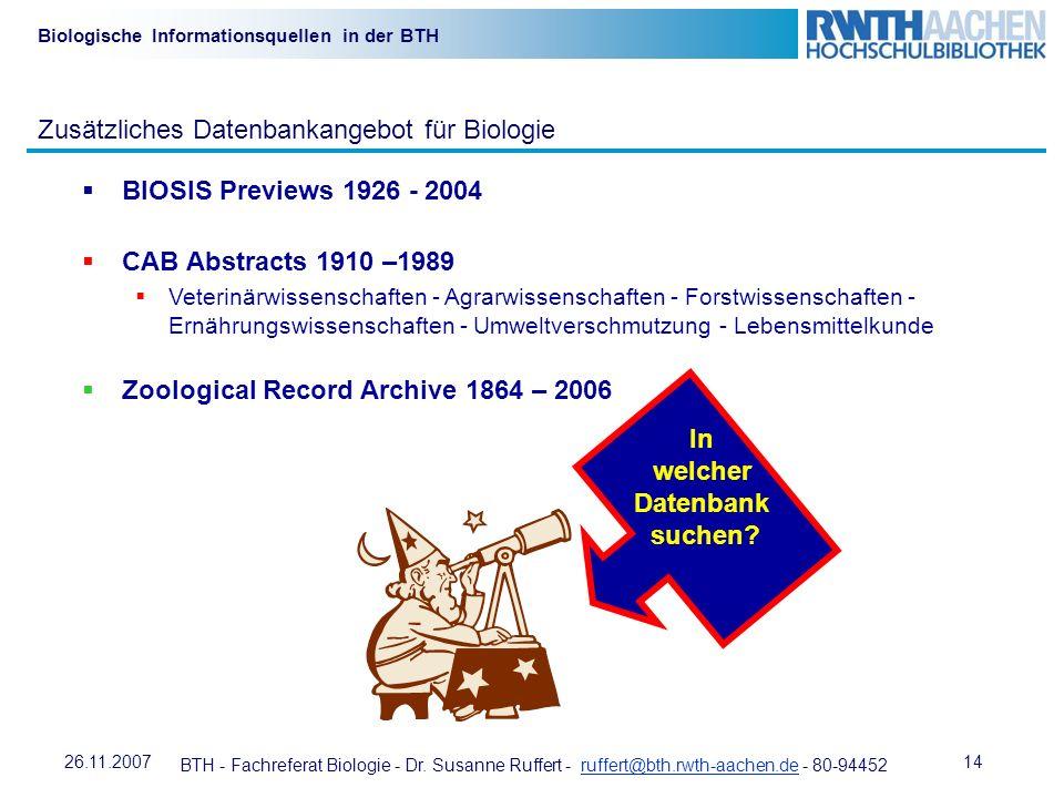 BTH - Fachreferat Biologie - Dr. Susanne Ruffert - ruffert@bth.rwth-aachen.de - 80-94452ruffert@bth.rwth-aachen.de 1426.11.2007 Biologische Informatio
