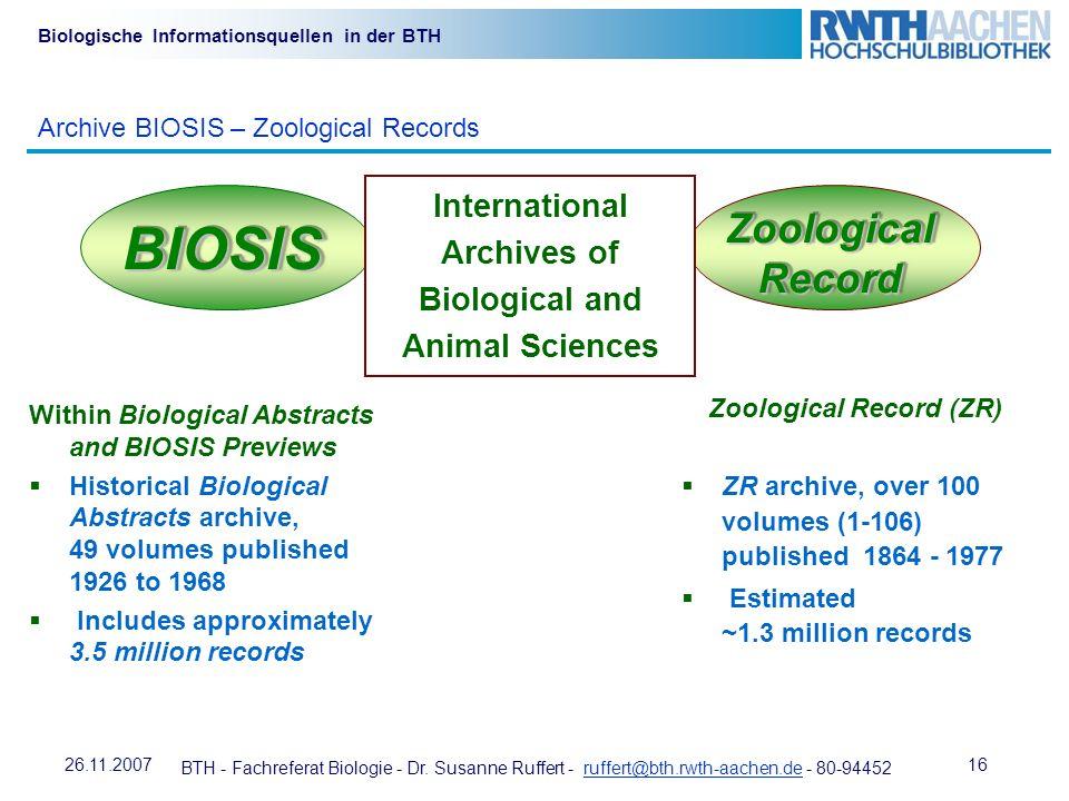 BTH - Fachreferat Biologie - Dr. Susanne Ruffert - ruffert@bth.rwth-aachen.de - 80-94452ruffert@bth.rwth-aachen.de 1626.11.2007 Biologische Informatio