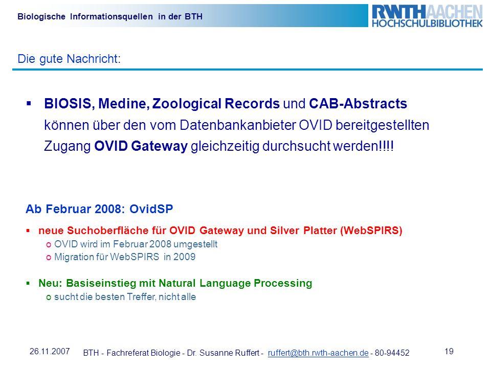 BTH - Fachreferat Biologie - Dr. Susanne Ruffert - ruffert@bth.rwth-aachen.de - 80-94452ruffert@bth.rwth-aachen.de 1926.11.2007 Biologische Informatio