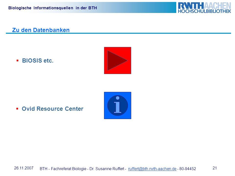 BTH - Fachreferat Biologie - Dr. Susanne Ruffert - ruffert@bth.rwth-aachen.de - 80-94452ruffert@bth.rwth-aachen.de 2126.11.2007 Biologische Informatio