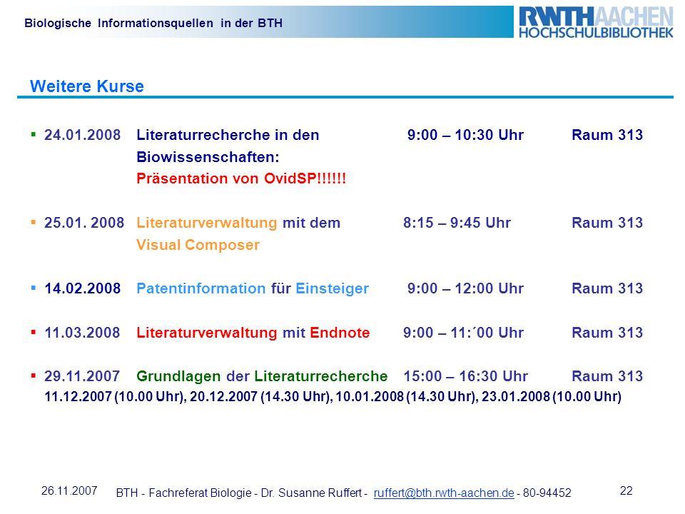 BTH - Fachreferat Biologie - Dr. Susanne Ruffert - ruffert@bth.rwth-aachen.de - 80-94452ruffert@bth.rwth-aachen.de 2226.11.2007 Biologische Informatio