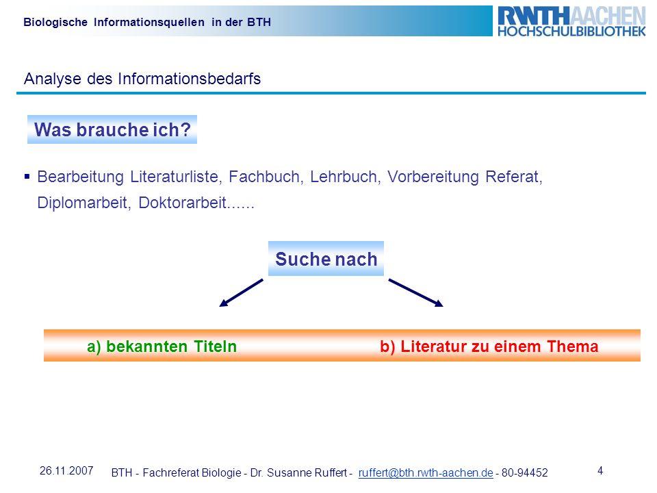BTH - Fachreferat Biologie - Dr. Susanne Ruffert - ruffert@bth.rwth-aachen.de - 80-94452ruffert@bth.rwth-aachen.de 426.11.2007 Biologische Information