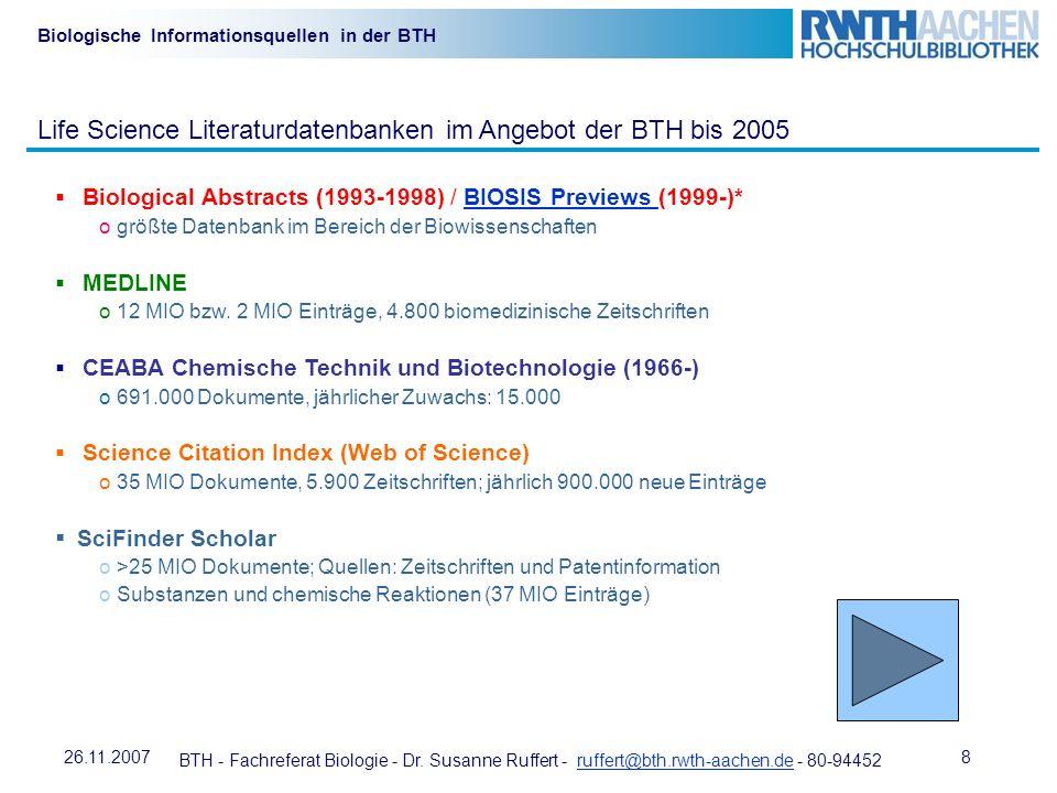 BTH - Fachreferat Biologie - Dr. Susanne Ruffert - ruffert@bth.rwth-aachen.de - 80-94452ruffert@bth.rwth-aachen.de 826.11.2007 Biologische Information