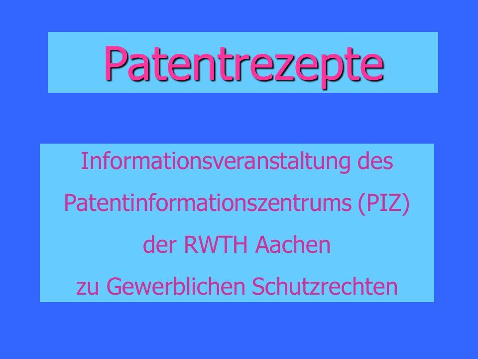 Patentrezepte Informationsveranstaltung des Patentinformationszentrums (PIZ) der RWTH Aachen zu Gewerblichen Schutzrechten