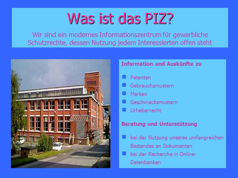 Was ist das PIZ? Was ist das PIZ? Wir sind ein modernes Informationszentrum für gewerbliche Schutzrechte, dessen Nutzung jedem Interessierten offen st