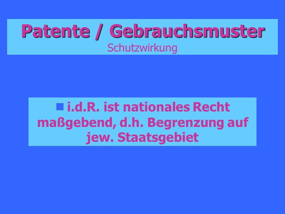 Patente / Gebrauchsmuster Patente / Gebrauchsmuster Schutzwirkung i.d.R. ist nationales Recht maßgebend, d.h. Begrenzung auf jew. Staatsgebiet