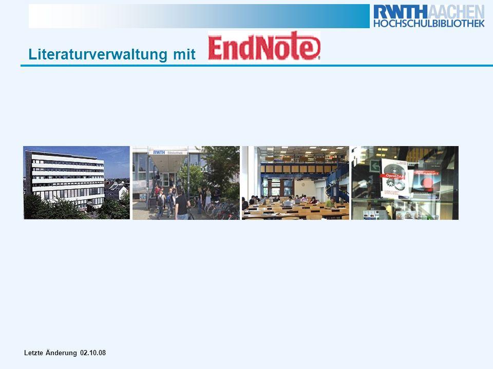 Literaturverwaltungsprogramm EndNote Literaturverwaltung mit Letzte Änderung 02.10.08