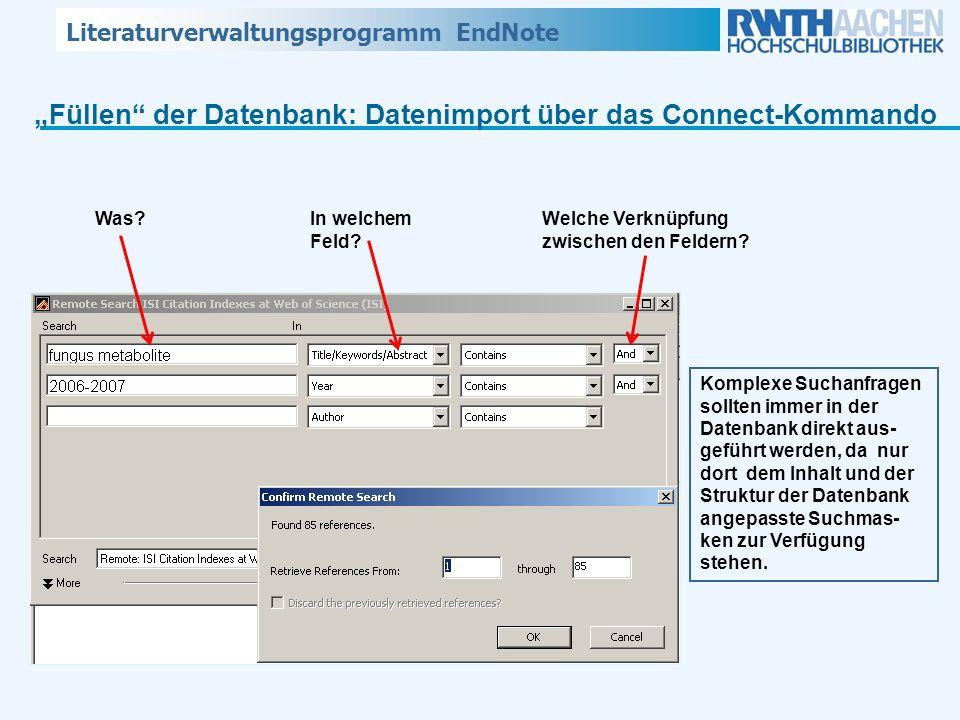 Literaturverwaltungsprogramm EndNote Füllen der Datenbank: Datenimport über das Connect-Kommando Komplexe Suchanfragen sollten immer in der Datenbank