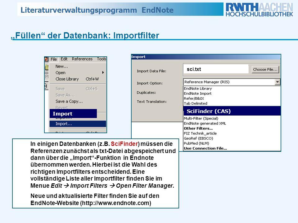 Literaturverwaltungsprogramm EndNote Füllen der Datenbank: Importfilter sci.txt Import SciFinder (CAS) In einigen Datenbanken (z.B. SciFinder) müssen