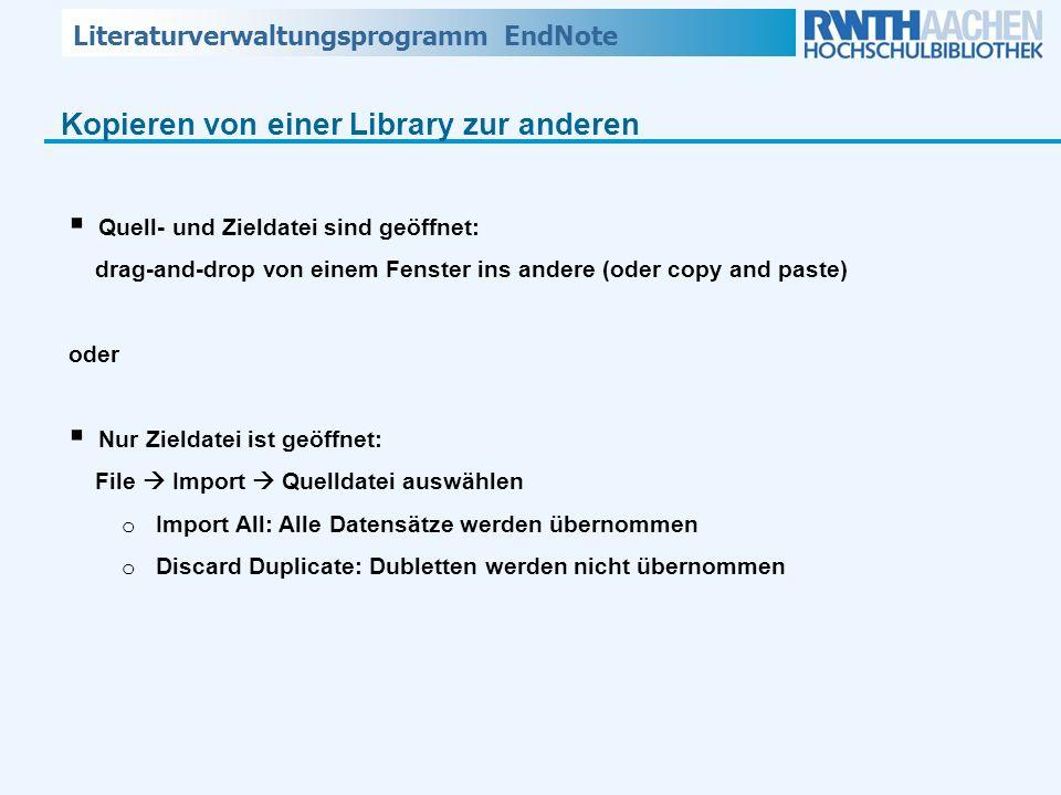 Literaturverwaltungsprogramm EndNote Kopieren von einer Library zur anderen Quell- und Zieldatei sind geöffnet: drag-and-drop von einem Fenster ins an