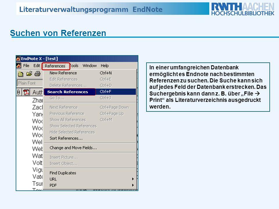 Literaturverwaltungsprogramm EndNote Suchen von Referenzen Search References In einer umfangreichen Datenbank ermöglicht es Endnote nach bestimmten Re