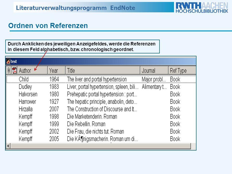 Literaturverwaltungsprogramm EndNote Ordnen von Referenzen Durch Anklicken des jeweiligen Anzeigefeldes, werde die Referenzen in diesem Feld alphabeti