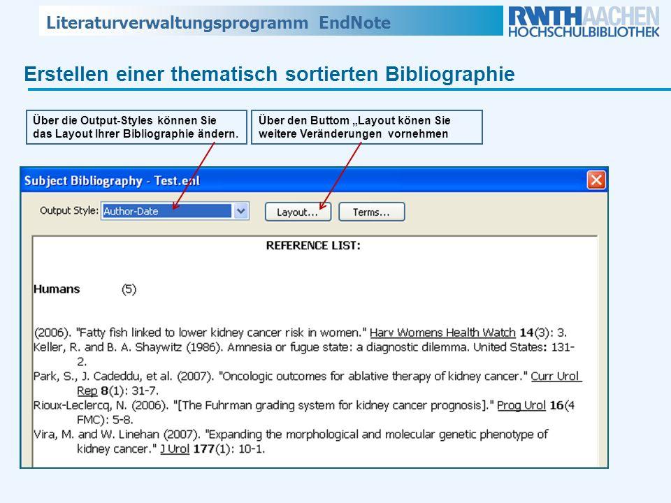 Literaturverwaltungsprogramm EndNote Erstellen einer thematisch sortierten Bibliographie Über die Output-Styles können Sie das Layout Ihrer Bibliograp