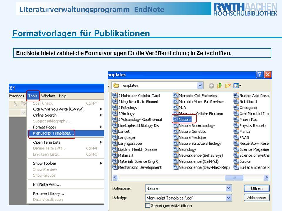 Literaturverwaltungsprogramm EndNote Formatvorlagen für Publikationen EndNote bietet zahlreiche Formatvorlagen für die Veröffentlichung in Zeitschrift