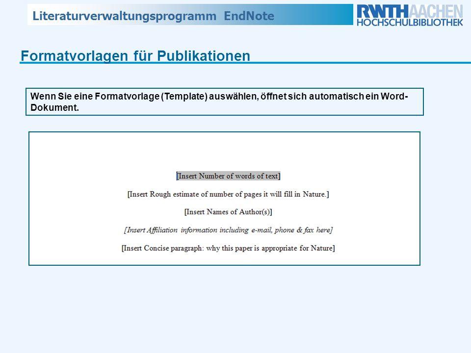 Literaturverwaltungsprogramm EndNote Formatvorlagen für Publikationen Wenn Sie eine Formatvorlage (Template) auswählen, öffnet sich automatisch ein Wo