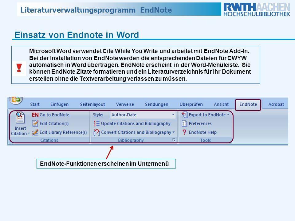 Literaturverwaltungsprogramm EndNote Einsatz von Endnote in Word Microsoft Word verwendet Cite While You Write und arbeitet mit EndNote Add-In. Bei de