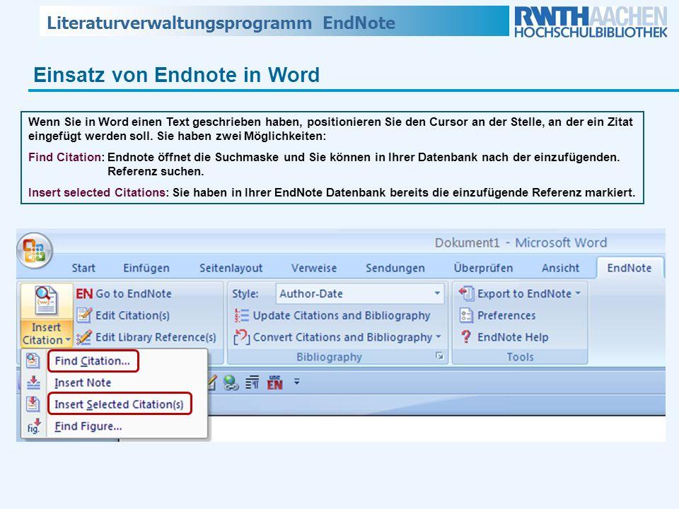 Literaturverwaltungsprogramm EndNote Einsatz von Endnote in Word Wenn Sie in Word einen Text geschrieben haben, positionieren Sie den Cursor an der St
