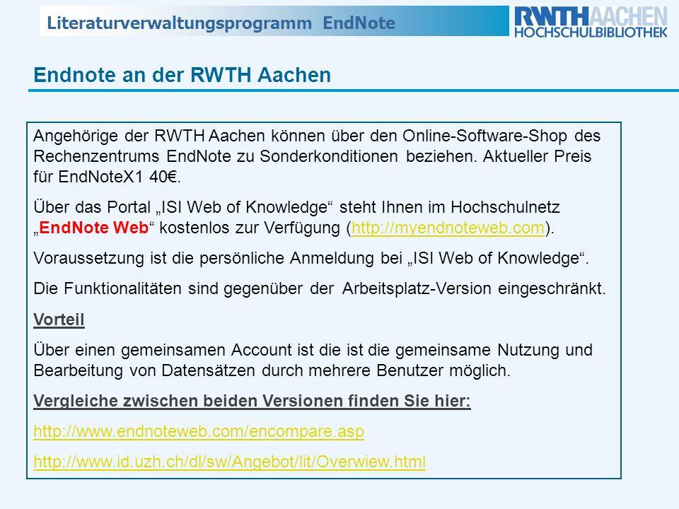 Literaturverwaltungsprogramm EndNote Endnote an der RWTH Aachen Angehörige der RWTH Aachen können über den Online-Software-Shop des Rechenzentrums End