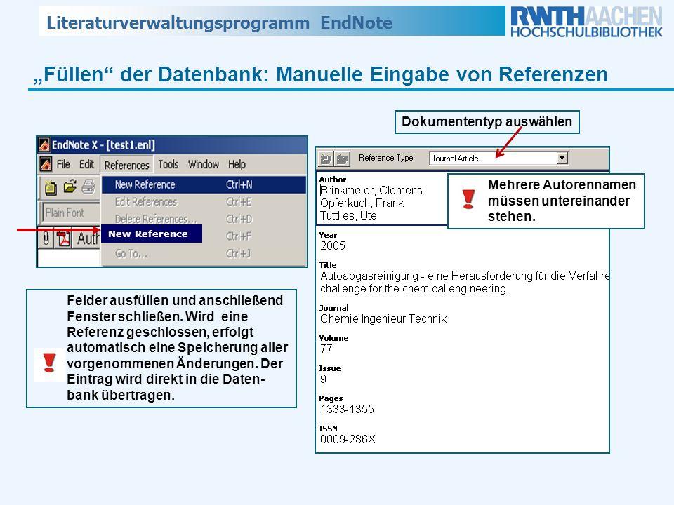 Literaturverwaltungsprogramm EndNote Füllen der Datenbank: Manuelle Eingabe von Referenzen New Reference Felder ausfüllen und anschließend Fenster sch