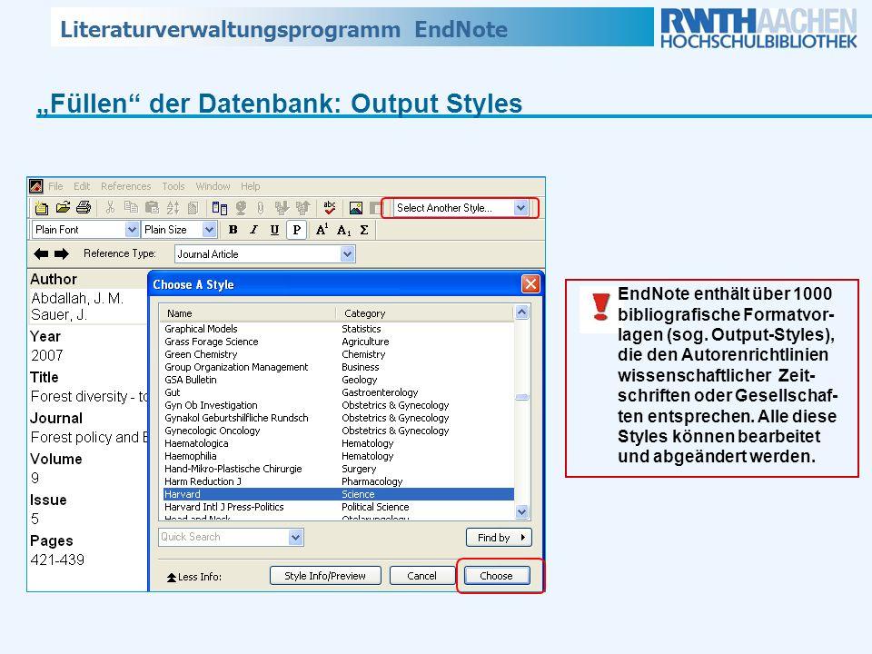 Literaturverwaltungsprogramm EndNote Füllen der Datenbank: Output Styles EndNote enthält über 1000 bibliografische Formatvor- lagen (sog. Output-Style