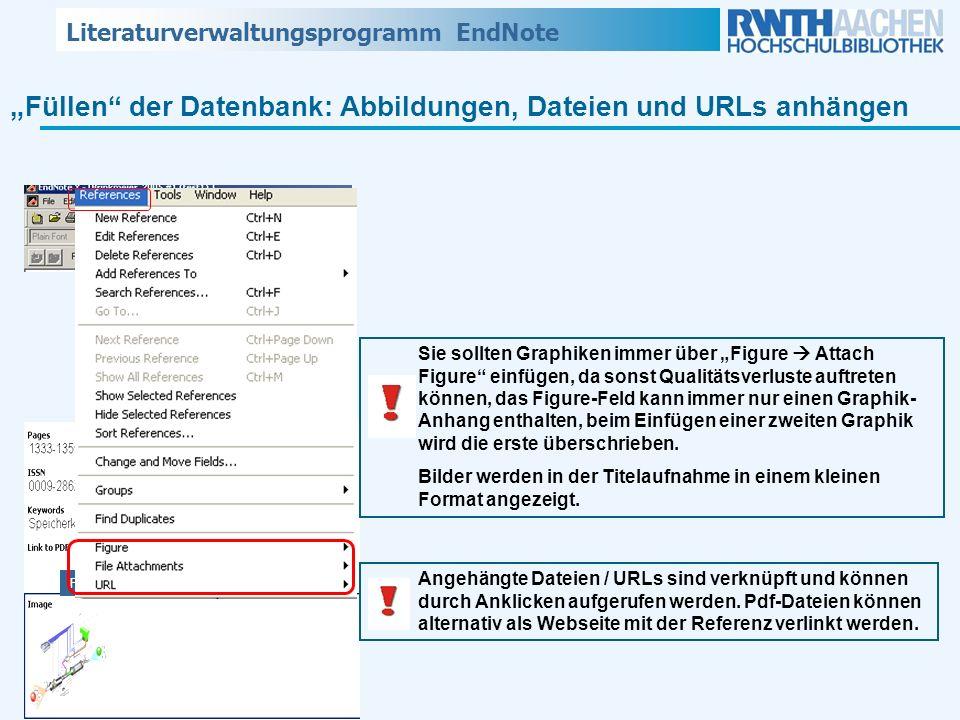 Literaturverwaltungsprogramm EndNote Füllen der Datenbank: Abbildungen, Dateien und URLs anhängen Sie sollten Graphiken immer über Figure Attach Figur