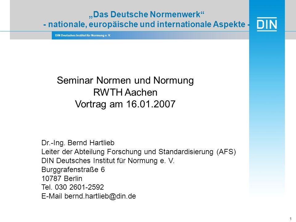 DIN Deutsches Institut für Normung e. V. 1 Das Deutsche Normenwerk - nationale, europäische und internationale Aspekte - Seminar Normen und Normung RW