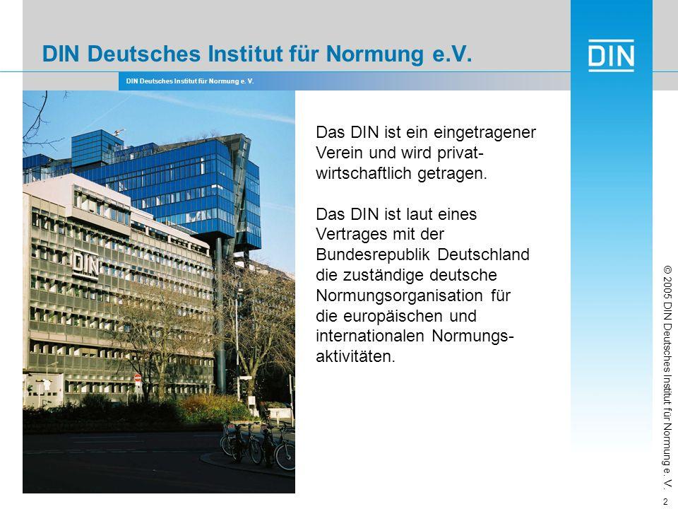 DIN Deutsches Institut für Normung e. V. 2 Das DIN ist ein eingetragener Verein und wird privat- wirtschaftlich getragen. Das DIN ist laut eines Vertr