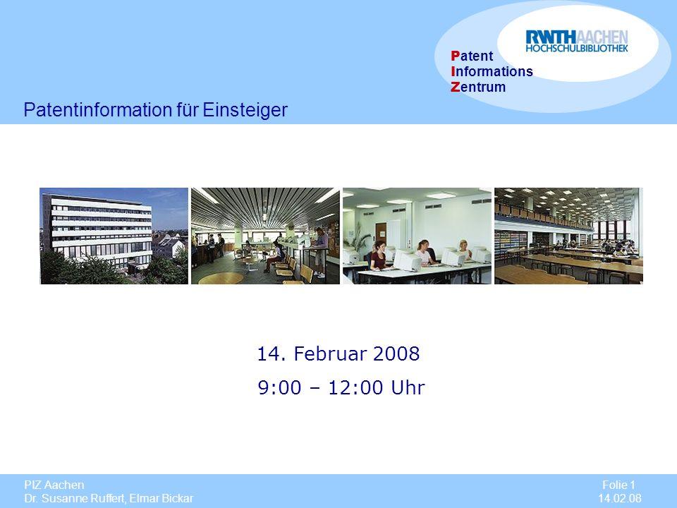 PIZ Aachen Dr. Susanne Ruffert, Elmar Bickar Folie 1 14.02.08 P atent I nformations Z entrum 14. Februar 2008 9:00 – 12:00 Uhr Patentinformation für E