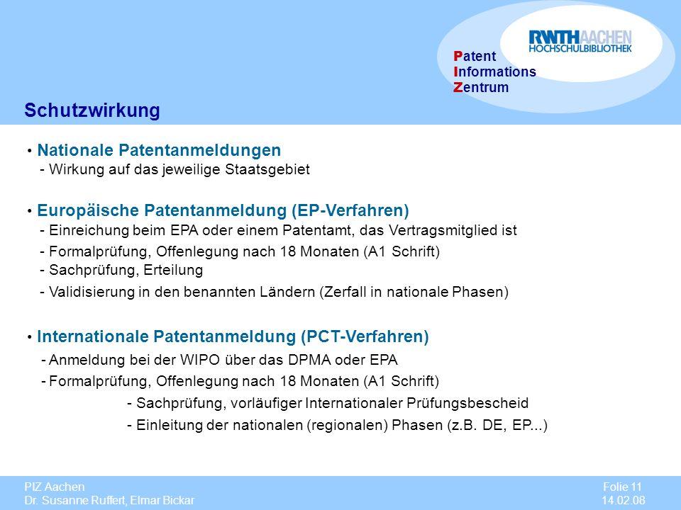 PIZ Aachen Dr. Susanne Ruffert, Elmar Bickar Folie 11 14.02.08 P atent I nformations Z entrum Schutzwirkung Nationale Patentanmeldungen - Wirkung auf