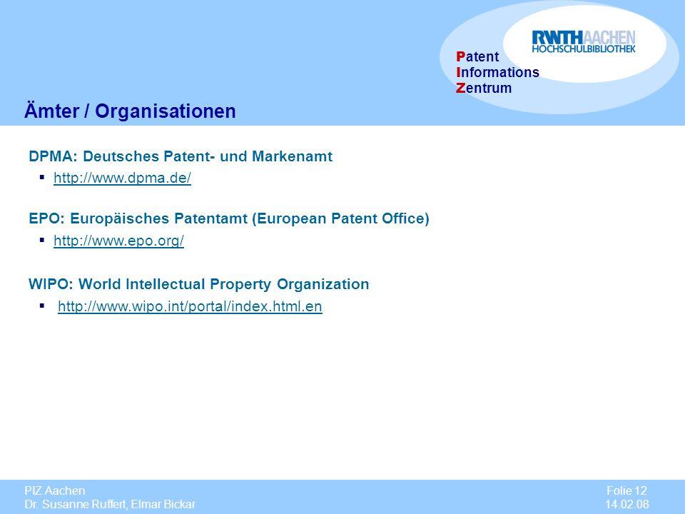 PIZ Aachen Dr. Susanne Ruffert, Elmar Bickar Folie 12 14.02.08 P atent I nformations Z entrum Ämter / Organisationen DPMA: Deutsches Patent- und Marke