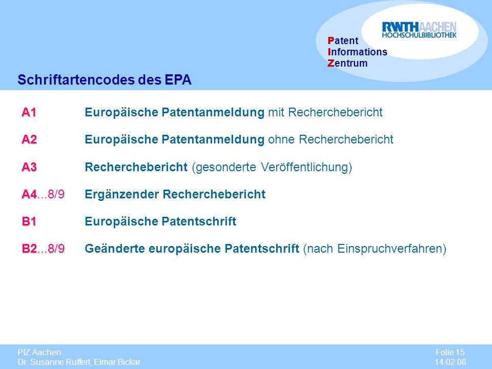 PIZ Aachen Dr. Susanne Ruffert, Elmar Bickar Folie 15 14.02.08 P atent I nformations Z entrum A1 A1 Europäische Patentanmeldung mit Recherchebericht A