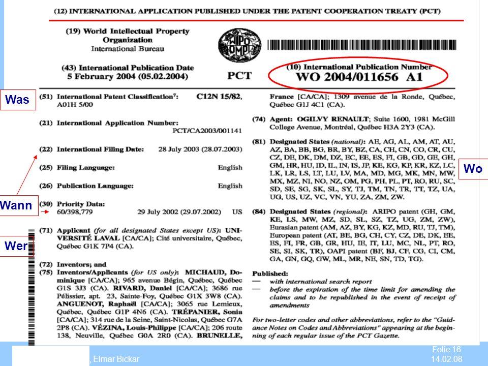 PIZ Aachen Dr. Susanne Ruffert, Elmar Bickar Folie 16 14.02.08 P atent I nformations Z entrum Wo Wer Was Wann