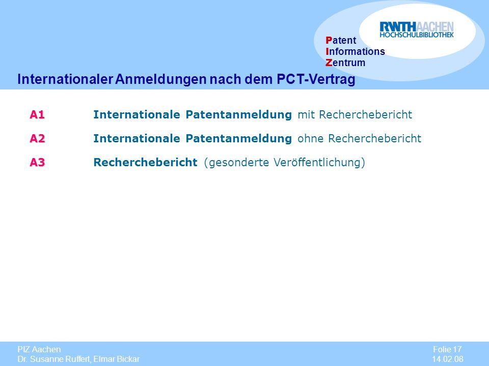 PIZ Aachen Dr. Susanne Ruffert, Elmar Bickar Folie 17 14.02.08 P atent I nformations Z entrum Internationaler Anmeldungen nach dem PCT-Vertrag A1 A1 I
