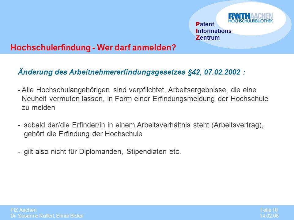 PIZ Aachen Dr. Susanne Ruffert, Elmar Bickar Folie 18 14.02.08 P atent I nformations Z entrum Hochschulerfindung - Wer darf anmelden? Änderung des Arb