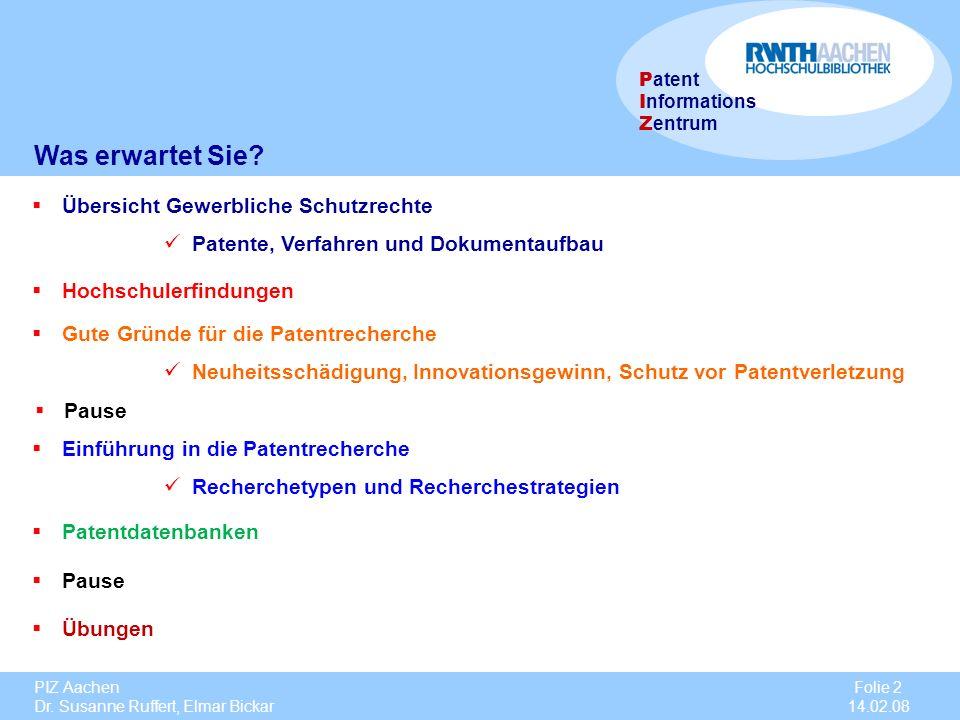 PIZ Aachen Dr. Susanne Ruffert, Elmar Bickar Folie 2 14.02.08 P atent I nformations Z entrum Was erwartet Sie? Übersicht Gewerbliche Schutzrechte Pate