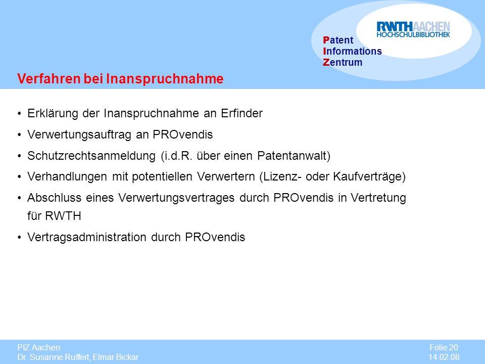 PIZ Aachen Dr. Susanne Ruffert, Elmar Bickar Folie 20 14.02.08 P atent I nformations Z entrum Erklärung der Inanspruchnahme an Erfinder Verwertungsauf