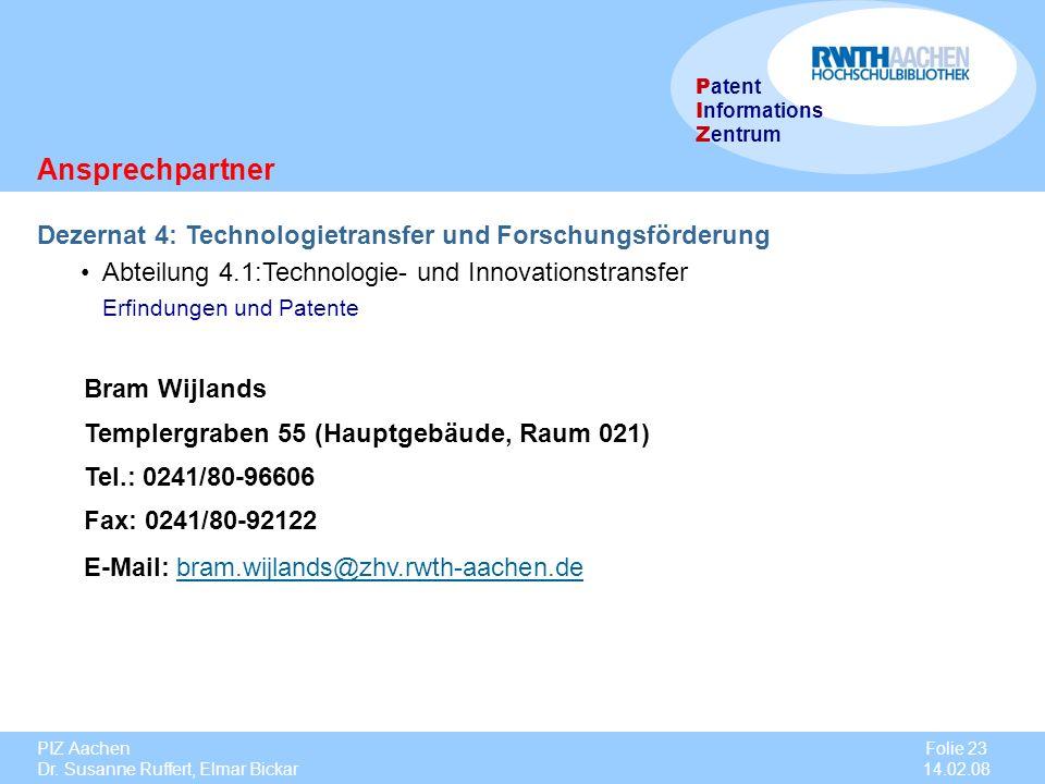 PIZ Aachen Dr. Susanne Ruffert, Elmar Bickar Folie 23 14.02.08 P atent I nformations Z entrum Dezernat 4: Technologietransfer und Forschungsförderung